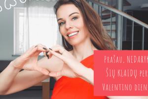 Prašau, NEDARYK ŠIŲ KLAIDŲ per Valentino dieną!